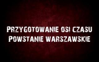 """Napis """"Przygotowywanie osi czasu Powstanie Warszawskie."""